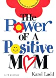 The Power of a Positive Mom and the Power of a Positive Woman, Karol Ladd, 1582292914