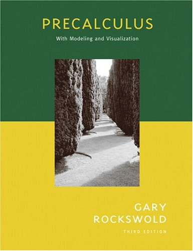 Precalculus with Modeling and Visualization (3rd Edition)