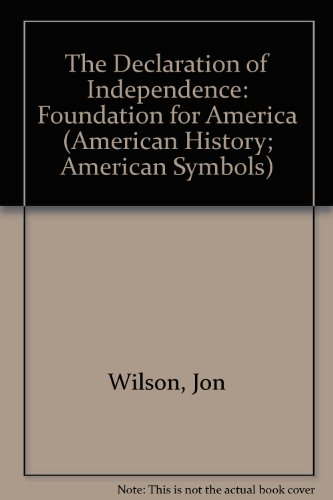 The Declaration of Independence: Foundation for America (American History American Symbols)