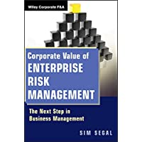 Corporate Value of Enterprise Risk Management: The Next Step in Business Management (Wiley Corporate F&A Book 3)