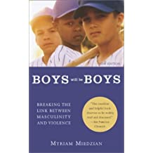 Boys Will Be Boys: Breaking the Link Between Masculinity and Violence by Miedzian, Myriam(September 1, 2002) Paperback