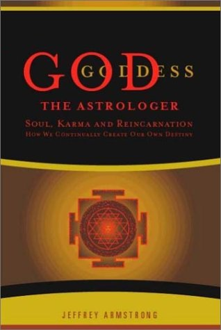 God the Astrologer: Soul, Karma, and Reincarnation--How We Continually Create Our Own Destiny