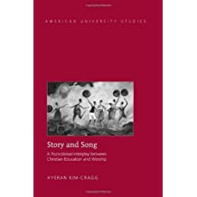 Story and Song: A Postcolonial Interplay between Christian Education and Worship (American University Studies) 1st printing edition by Kim-Cragg, Hyeran (2012) Hardcover