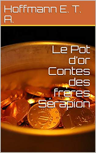 Le Pot d'or Contes des frères Sérapion (French Edition)
