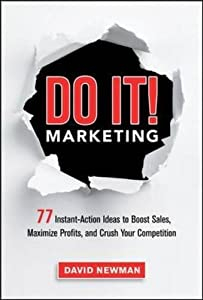 Do It! Marketing: 77 Instant-Action Ideas to Boost Sales, Maximize Profits, and Crush Your Competition from AMACOM