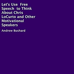 Let's Use Free Speech to Think About Chris LoCurto and Other Motivational Speakers Audiobook