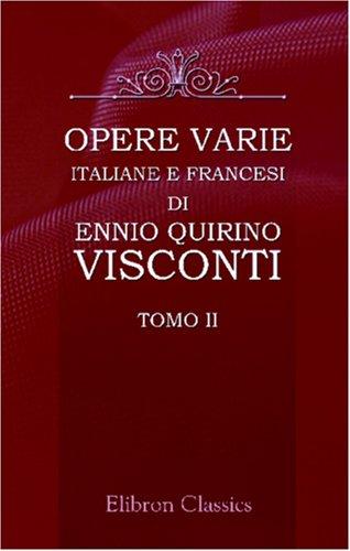 Opere varie italiane e francesi di Ennio Quirino Visconti: Raccolte e pubblicate per cura del dottor Giovanni Labus. Tomo 2 (Italian Edition)