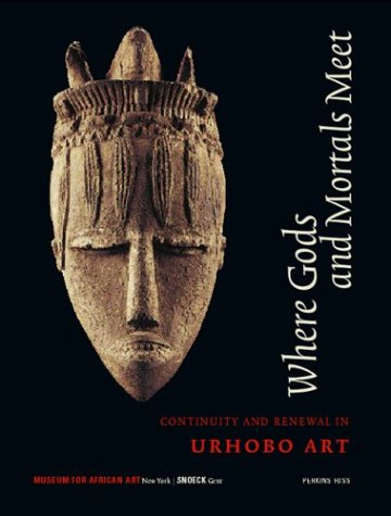 Download Where Gods And Mortals Meet: Continuity and Renewal in Urhobo Art PDF