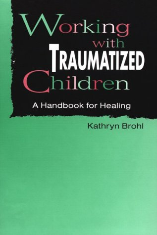 Working With Traumatized Children: A Handbook for Healing