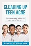 Clearing Up Teen Acne: Helping Teenagers Understand Acne and its Treatment to Achieve Clear Skin