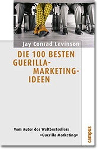 Die 100 besten Guerilla- Marketing- Ideen.