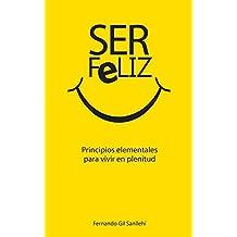 Ser feliz: Principios elementales para vivir en plenitud (Spanish Edition)