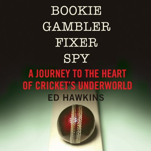 Bookie Gambler Fixer Spy: A Journey to the Heart of Cricket's Underworld by Audible Studios for Bloomsbury