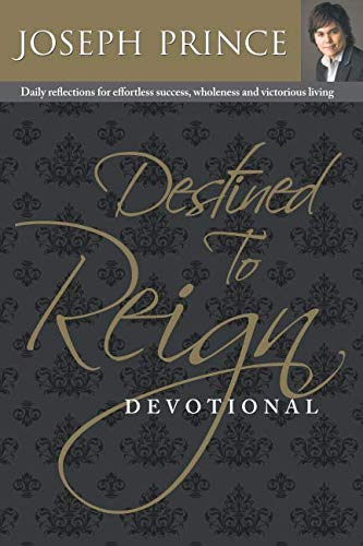 (Destined to Reign Devotional: Daily Reflections for Effortless Success, Wholeness and Victorious Living)