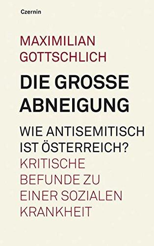 Die große Abneigung. Wie antisemitisch ist Österreich? Kritische Befunde zu einer sozialen Krankheit