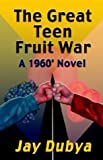 The Great Teen Fruit War, A 1960 Novel, Jay Dubya, 1589091310