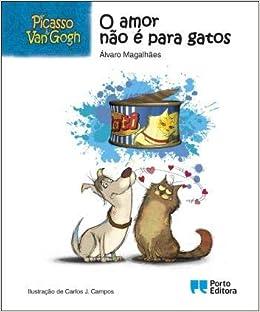 Picasso & Van Gogh - O amor não é para gatos (Portuguese Edition): Álvaro Magalhães: 9789720727435: Amazon.com: Books