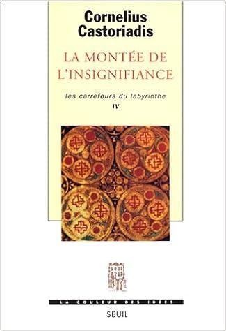 Lire Les carrefours du labyrinthe, tome 4 : La montée de l'insignifiance pdf ebook