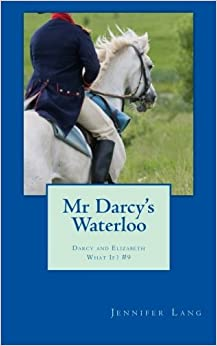 Mr Darcy's Waterloo: Darcy and Elizabeth What If? #9 by Jennifer Lang (2015-06-04)