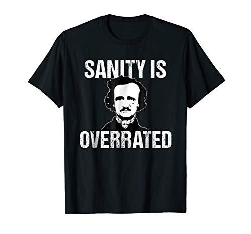 Funny Edgar Allan Poe Tshirt Gift Sanity is Overrated (Did Edgar Allan Poe Never Kill Anyone)