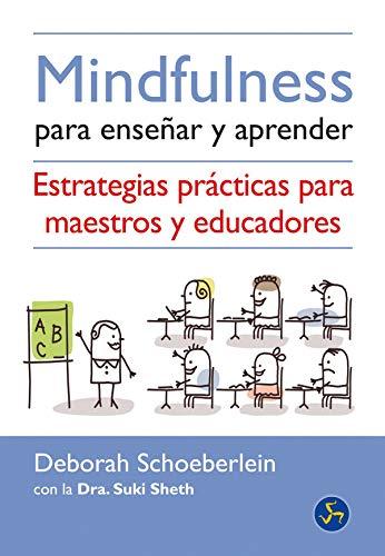 Mindfulness para enseñar y aprender. Estrategias prácticas para maestros y educadores (Psicoemoción) Deborah Schoeberlein