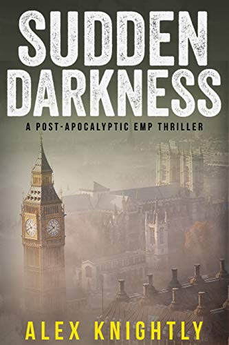 Sudden Darkness: A Post-Apocalyptic EMP Thriller by [Knightly, Alex]
