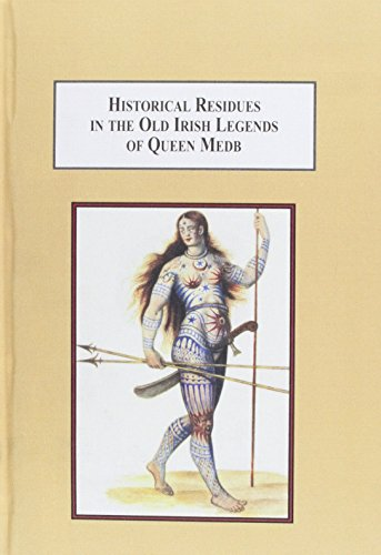 Historical Residues in the Old Irish Legends of Queen Medb: An Expanded Interpretation of the Ulster Cycle