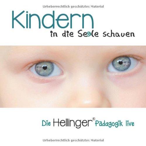 Kindern in die Seele schauen (Die Hellinger® Pädagogik live)