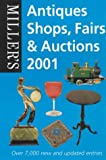 img - for Miller's: Antiques Shops, Fairs & Auctions 2001 (Miller's Antiques Shops, Fairs and Auctions, 2001) book / textbook / text book
