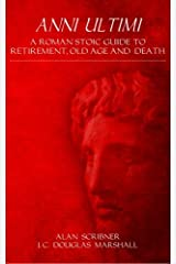Anni Ultimi: A Roman Stoic Guide to Retirement, Old Age and Death Paperback