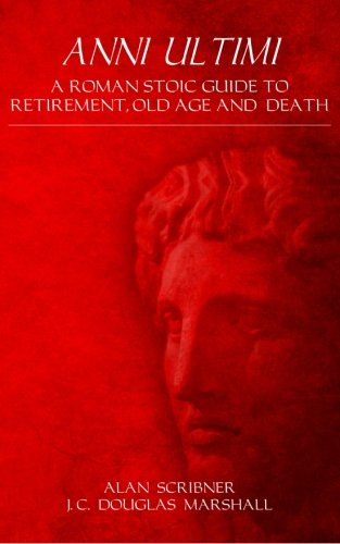 Anni Ultimi: A Roman Stoic Guide to Retirement, Old Age and Death