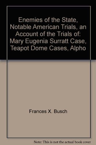 Enemies of the State, Notable American Trials, an Account of the Trials of: Mary Eugenia Surratt Case, Teapot Dome Cases, Alpho