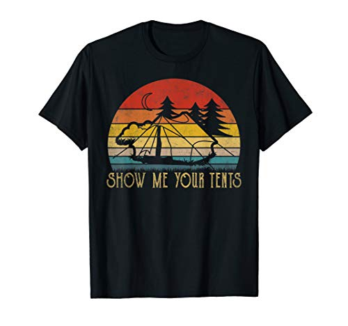 Show me your Tents Funny Outdoor Camping T-Shirt