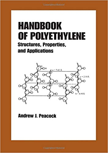 Handbook of Polyethylene: Structures: Properties, and Applications (Plastics Engineering) 1st Edition by Andrew Peacock  PDF Download