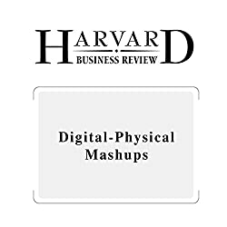 Digital-Physical Mashups (Harvard Business Review)