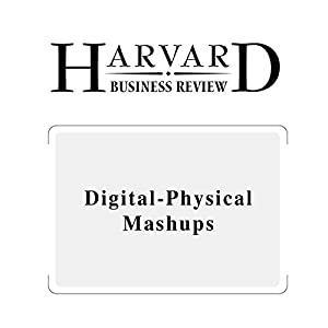 Digital-Physical Mashups (Harvard Business Review) Periodical