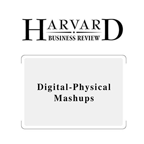Digital-Physical Mashups (Harvard Business Review)