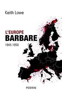 L'Europe barbare 1945-1950 par Lowe