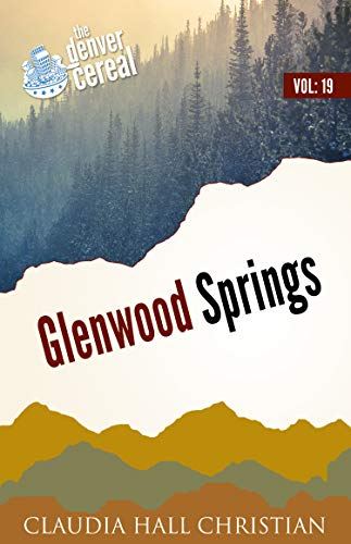 (Glenwood Springs: Denver Cereal Volume 19)