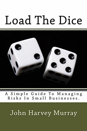 Load The Dice: A simple guide to managing risks in small businesses by [Murray, John Harvey]