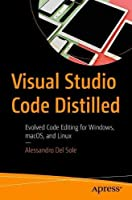 Visual Studio Code Distilled: Evolved Code Editing for Windows, macOS, and Linux Front Cover