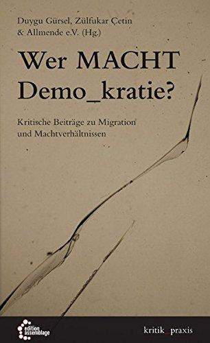 Wer Macht Demo_kratie?: Kritische Beiträge zu Migration und Machtverhältnissen (kritik_praxis)