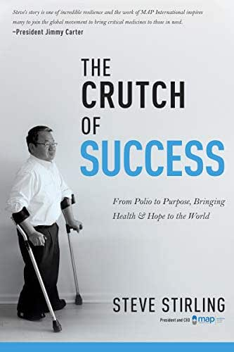 The Crutch of Success: From Polio to Purpose, Bringing Health & Hope to the World