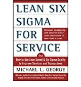[ [ [ Lean Six SIGMA for Service: How to Use Lean Speed and Six SIGMA Quality to Improve Services and Transactions [ LEAN SIX SIGMA FOR SERVICE: HOW TO USE LEAN SPEED AND SIX SIGMA QUALITY TO IMPROVE SERVICES AND TRANSACTIONS ] By George, Michael L ( Author )Jun-24-2003 Hardcover