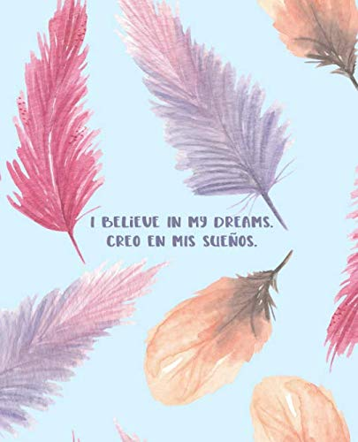 - I Believe In My Dreams. Creo En Mis Sueños.: Bilingual English and Spanish Journal Notebook Guided With Positive Affirmations (Bilingual ESL Collection)