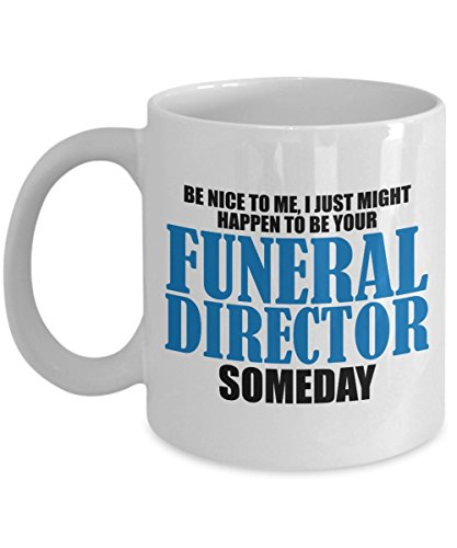 Funeral Director Mug 11oz - Be Nice to Funeral Directors - Embalmer Funny Gag gift for Funeral Service Manager