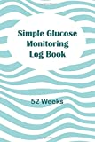"""Simple Glucose Monitoring Log Book: 6 x 9 """" Simple"""