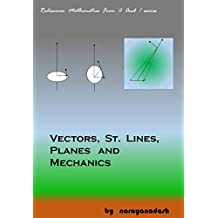 Vectors, St. Lines, Planes And Mechanics (Rediscover Mathematics From 0 And 1 Book 21)