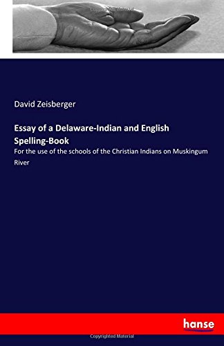 Read Online Essay of a Delaware-Indian and English Spelling-Book: For the use of the schools of the Christian Indians on Muskingum River ebook