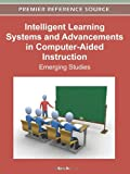 Intelligent Learning Systems and Advancements in Computer-Aided Instruction : Emerging Studies, Jin, Q., 1613504837